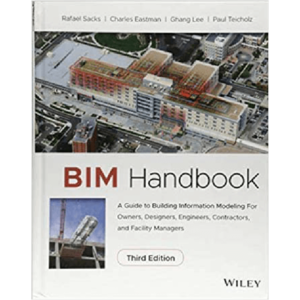 BIM Handbook A Guide to Building Information Modeling for Owners, Designers, Engineers, Contractors, and Facility Managers