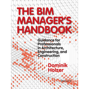 The BIM managers handbook  guidance for professionals in architecture, engineering, and construction